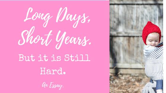 Long Days, Short Years. when motherhood is hard
