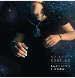 Speech Debelle - Tantil Before I Breathe