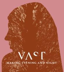 VAST - Making Evening And Night (2014)