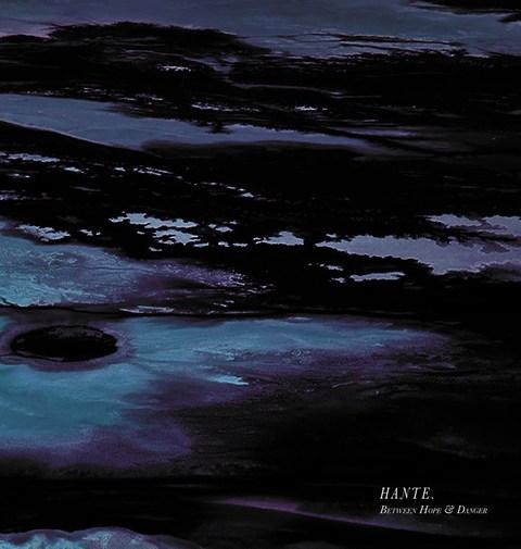 Hante. - Between Hope & Danger (2017)