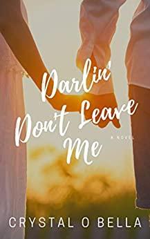 Darlin Don't Leave Me - Crystal Bella