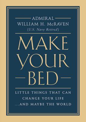 Make Your Bed: Little Things that Can Change Your Life... and Maybe the World