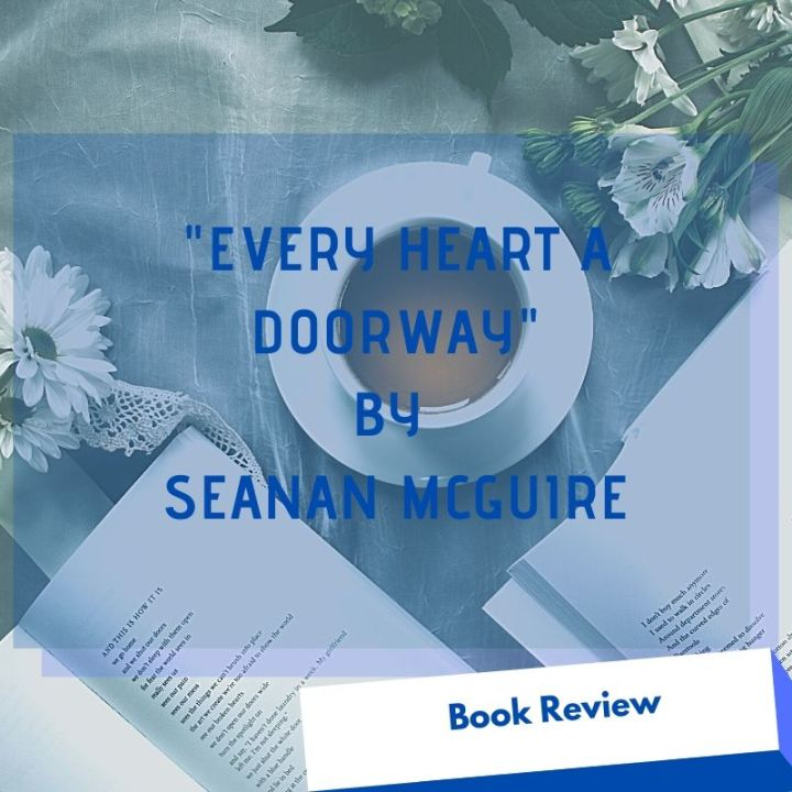 "Book Review: ""Every Heart A Doorway"" by Seanan McGuire"