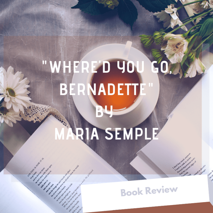 "Book Review: ""Where'd You Go, Bernadette"" by Maria Semple"