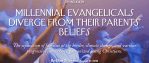 Millennial Evangelicals Diverge from Their Parents' Beliefs