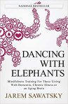 Dancing With Elephants: Mindfulness Training For Those Living With Dementia, Chronic Illness or an Aging Brain,