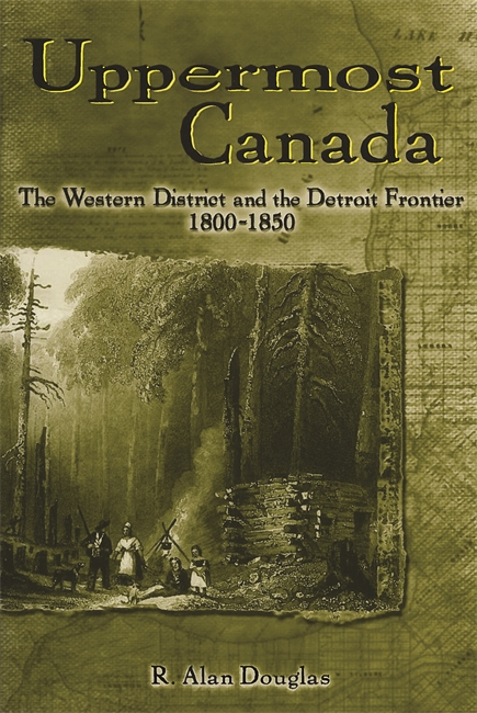 Uppermost Canada: The Western District and the Detroit Frontier, 1800-1850 Image