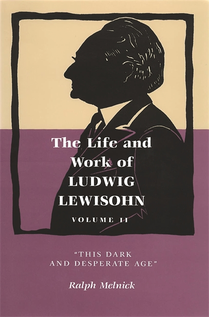 The Life and Work of Ludwig Lewisohn, Volume II: This Dark and Desperate Age Image