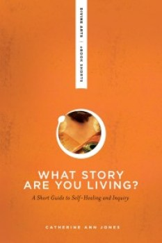What Story Are You Living? by Catherine Ann Jones