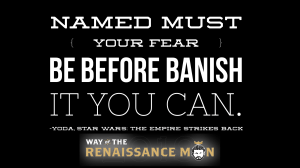 Named must your fear be before banish it you can quote by yoda from Way of the Renaissance Man Jim Woods with renaissance man logo and quote