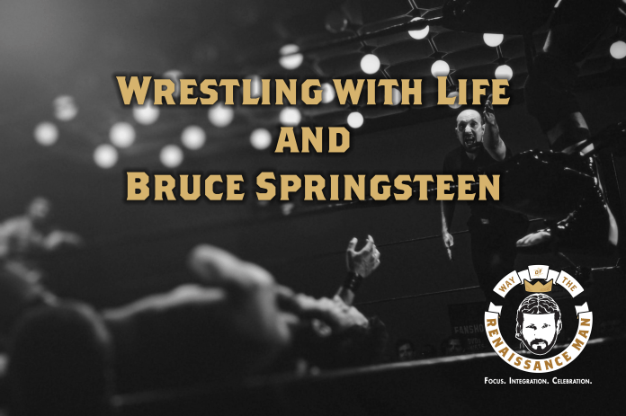 wrestling with life and bruce springsteen wednesday wisdom from way of the renaissance man starring jim woods