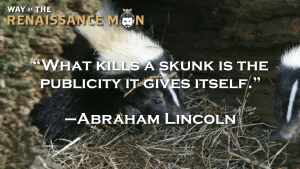 On Skunks and Publicity Abraham Lincoln Quote of the day Way of the Renaissance Man Jim Woods