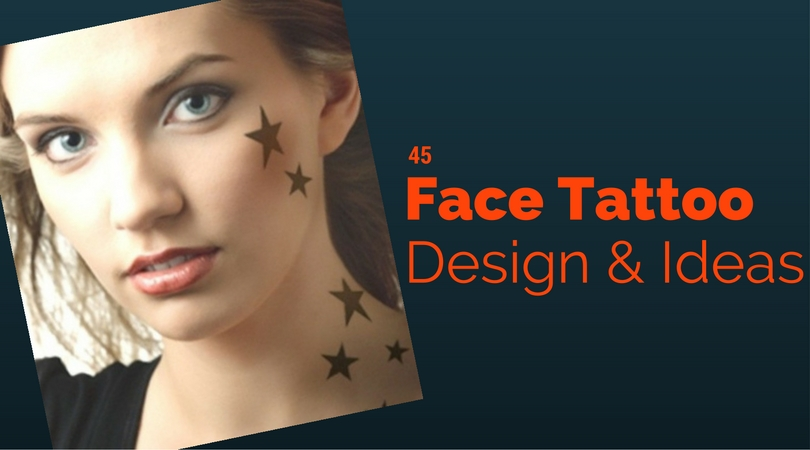 45 Face Tattoo Designs and Ideas