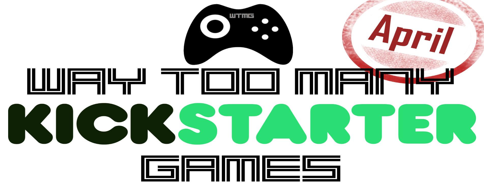 Kickstarter Roundup - April