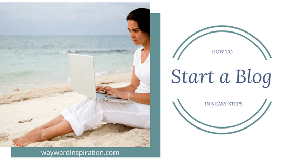 How To Start A Blog In Five Easy Steps