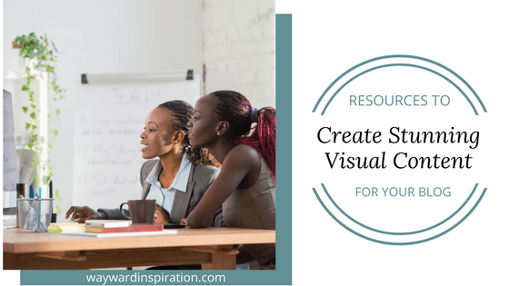 Resources to Create Stunning Visual Content For Your Blog