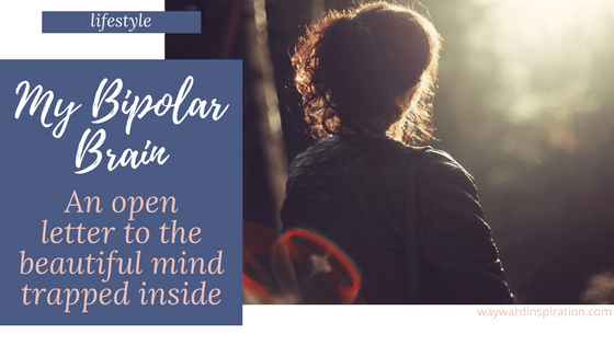 My Bipolar Brain: An Open Letter to the Beautiful Mind Trapped Inside