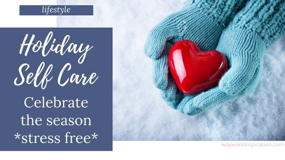Holiday Self-Care: Celebrate the Season Stress Free