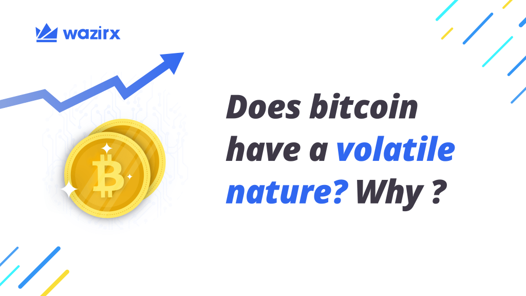 Does Bitcoin have a volatile nature? Why? - WazirX