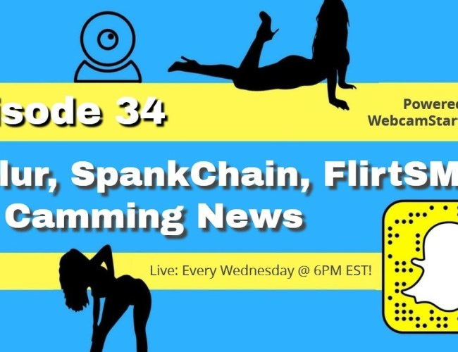 Podcast 34: Unblur, Ebanned, SpankChain and Camming News