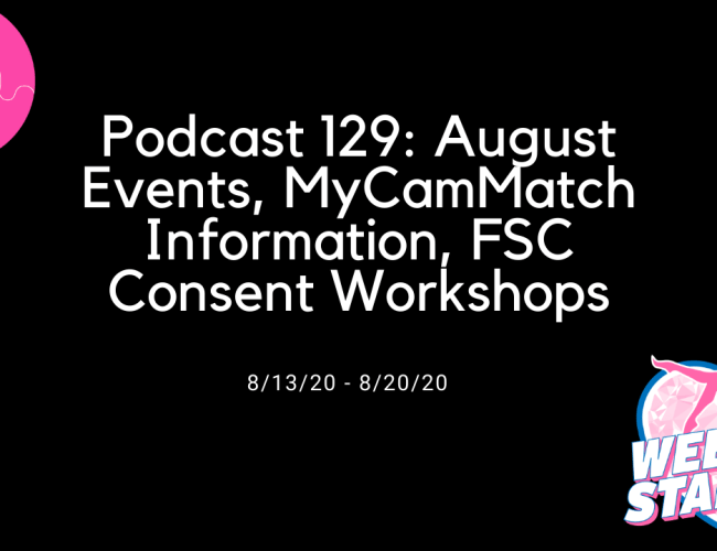 Podcast 129: August Events, MyCamMatch Information, FSC Consent Workshops