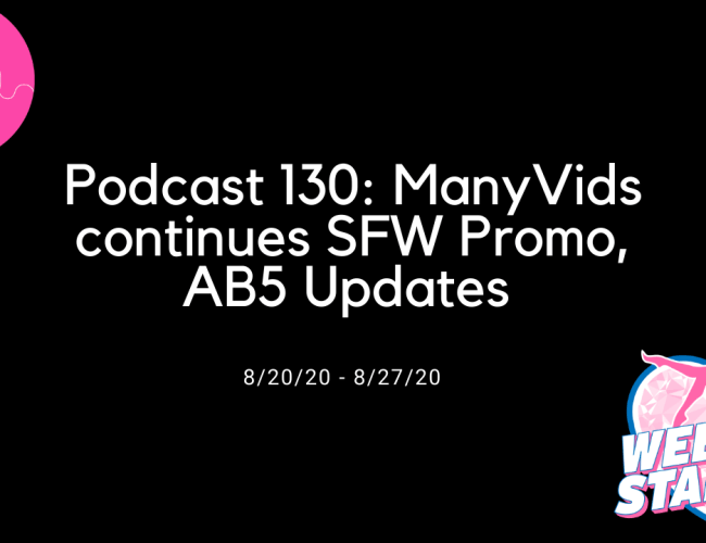 Podcast 130: ManyVids continues SFW Promo, AB5 Updates