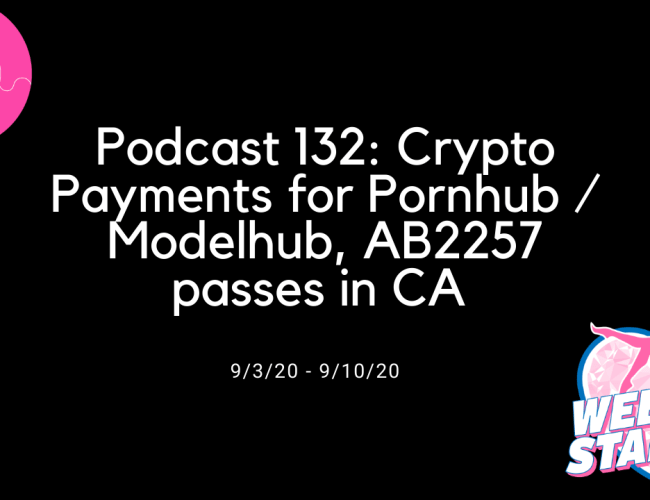 Podcast 132: Crypto Payments for Pornhub / Modelhub, AB2257 passes in CA