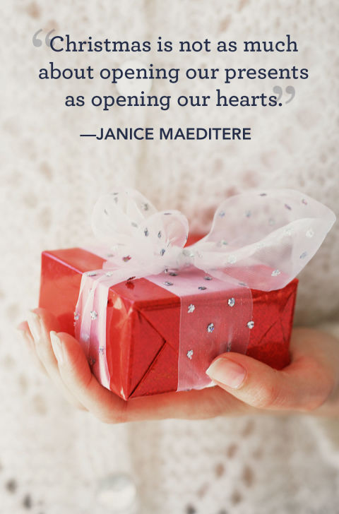 """Christmas is not as much about opening our presents as opening our hearts."""