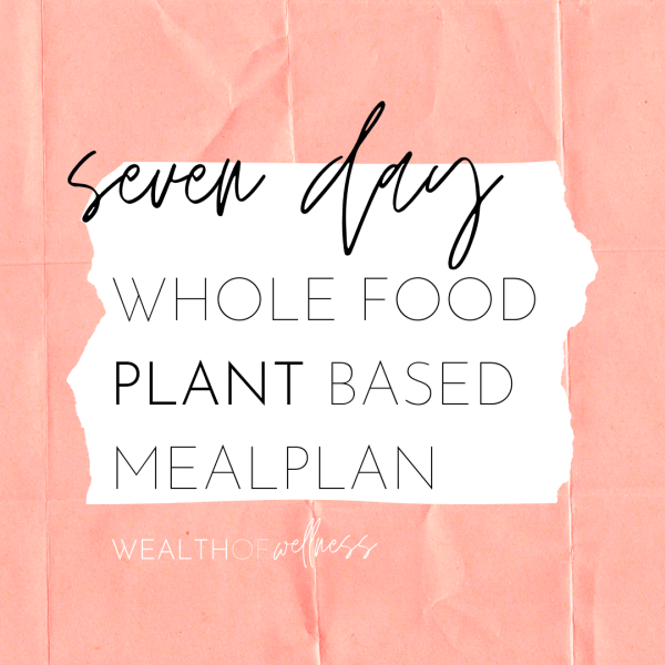 7 Day Whole Food Plant Based Meal Plan