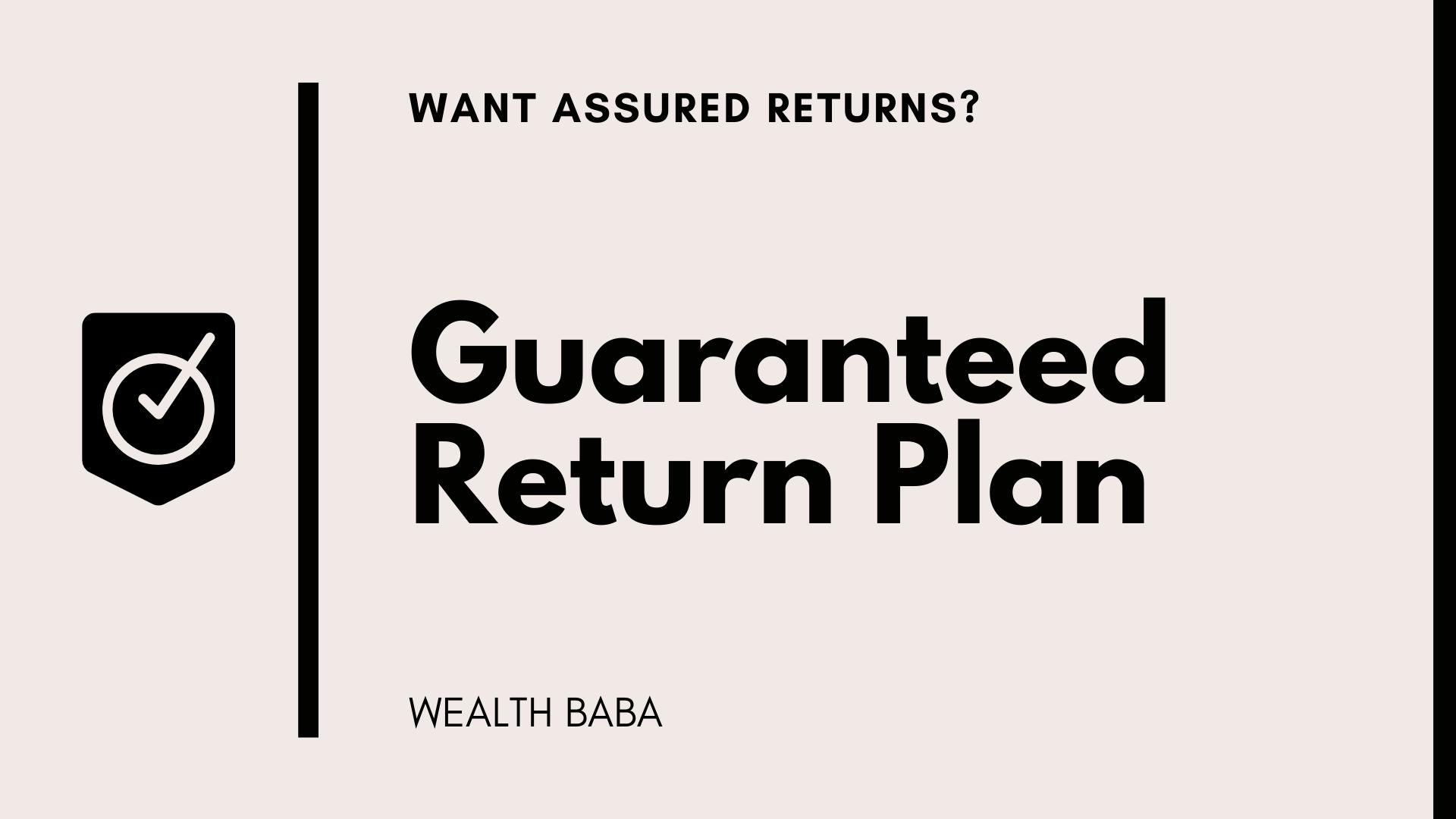 Guaranteed Return Plan