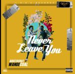 Aristocrat Ft. Wande Coal – Never Leave You