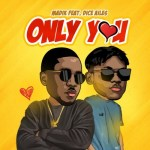 "[New Music] Madik – ""Only You"" ft. Dice Ailes"