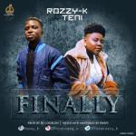 Rozzy K – Finally Ft. Teni