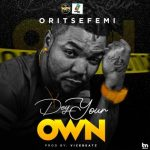 [Music] Oritsefemi – Dey Your Own