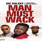 MC Galaxy ft. Harrysong, Duncan Mighty – Man Must Wack