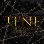 Larry Gaaga ft. Flavour – Tene