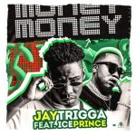 Jay Trigga ft. Ice Prince – Money