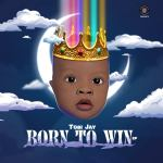 Tobi Jay - Born To Win