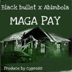 Black Bullet x Abimbola – Maga Pay