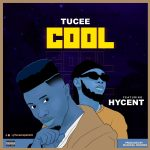 Tucee ft Hycent - Cool