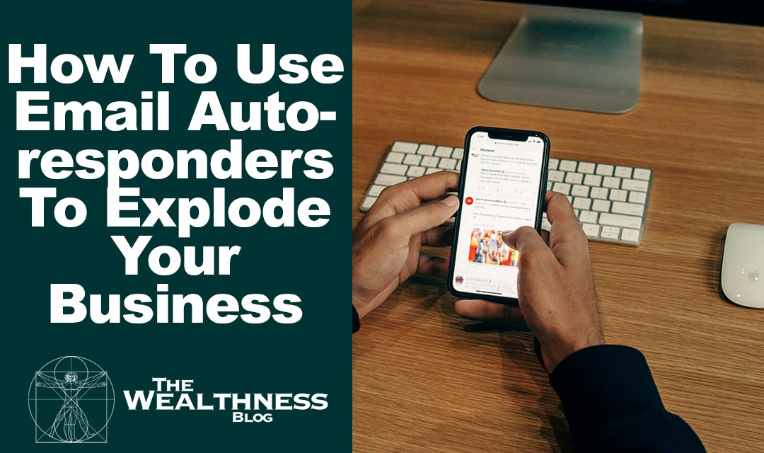 How To Use Email Autoresponders To Explode Your Business