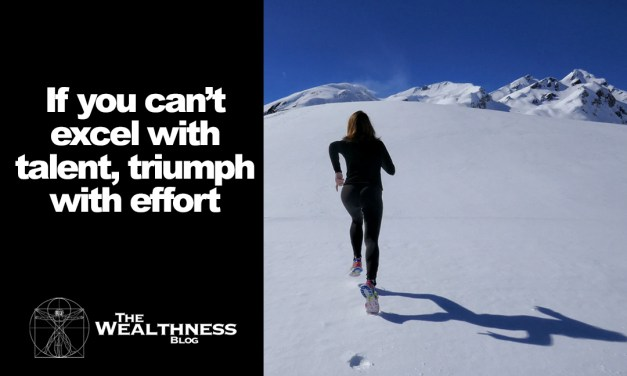 If you can't excel with talent, triumph with effort