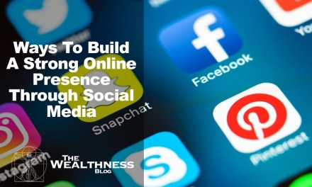 7 Must Do Ways To Build A Strong Online Presence Through Social Media