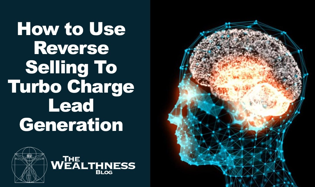 How to Use Reverse-Selling To Turbo Charge Lead Generation