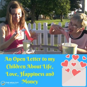An open letter to my children about life, love, happiness, work, retirement, living, family and happiness. #love #openletter #children #money #family