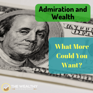 Money is important. So is admiration and other forms of wealth. Building a reputation takes work and there are no guarantees. #wealthyaccountant #wealth #admiration #success #money #fame #riches #wealthy