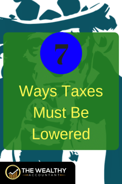 7 ways your taxes should be lowered. Tax humor might be funny, but also illustrates how taxes must be lowered. Find tax tips and deduction for individuals, the self-employed and small businesses. #wealthyaccountant #politics #president #taxplan #taxhumor #deductions #smallbusiness