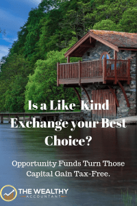 An Opportunity Fund could be a better choice over a like-kind exchange when it comes to how much money you keep after taxes. Learn the details here to keep more of your money. #wealthyaccountant #taxes #capitalgains #investments #oppoertunityfunds