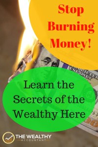 Stop burning money! Learn the secrets the wealthy have used from the beginning of time to build their financial fortune.