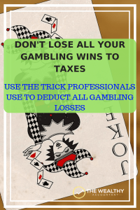 Don't let a gambling win turn up a tax joker. Don't lose all your gambling wins to taxes. Use the trick professionals use to deduct all gambling losses. Deduct your gambling losses without itemizing.